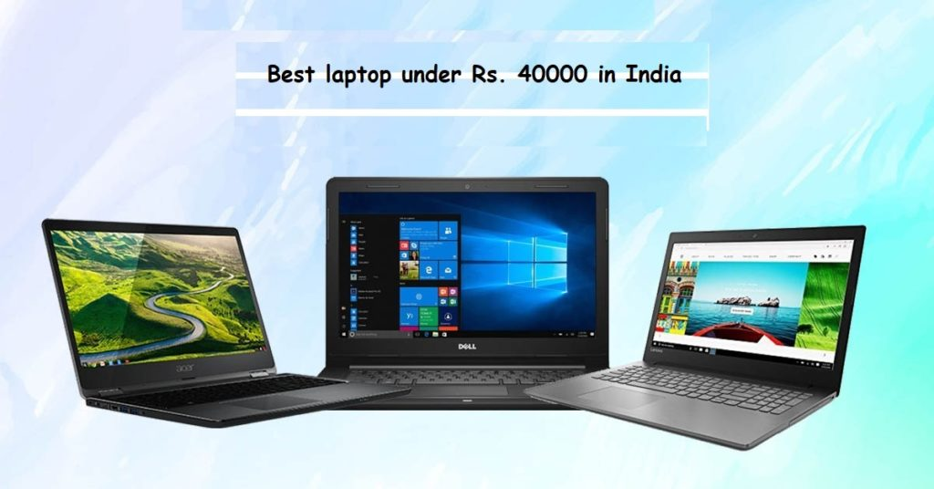 Best laptop under Rs. 40000 in India