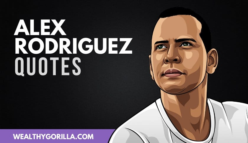 35 Motivational Alex Rodriguez Quotes (2020)